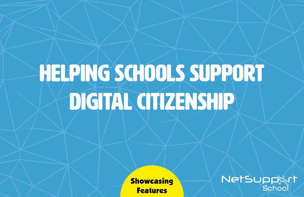NetSupport School helps schools support Digital Citizenship