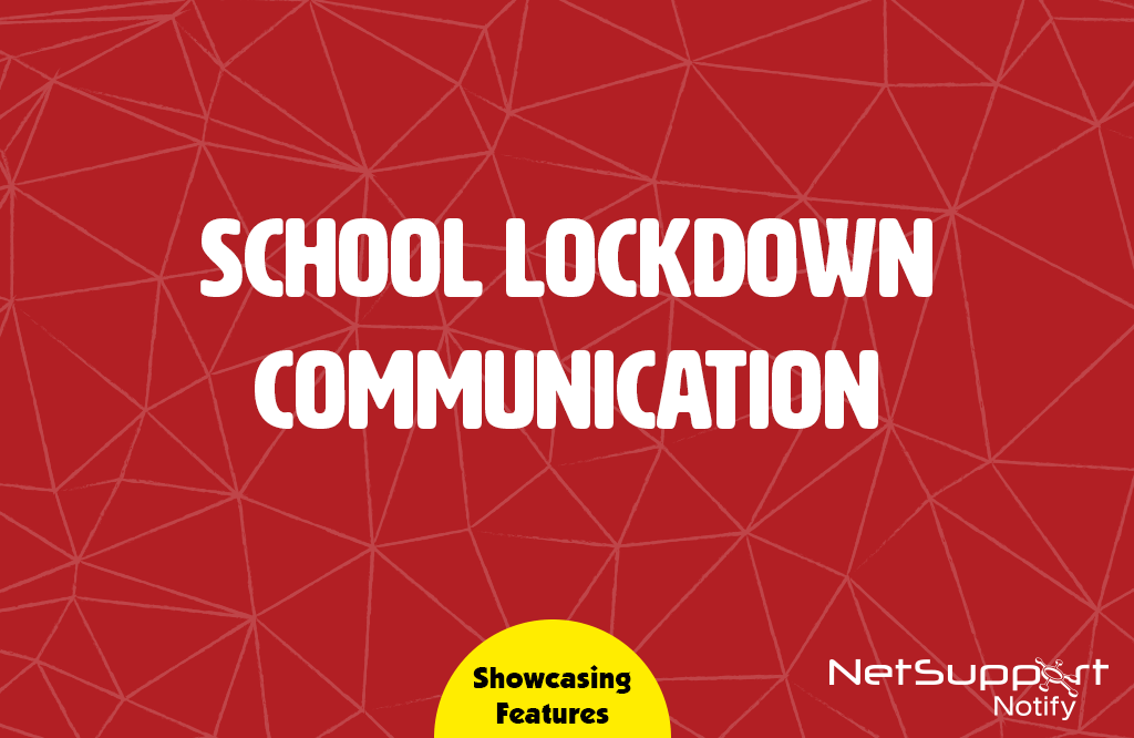 School Lockdown communication using NetSupport Notify