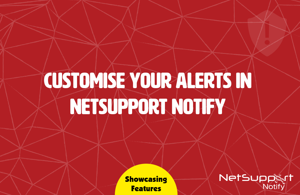 Customise your alerts in NetSupport Notify