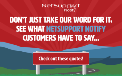 Don't just take our word for it, see what our NetSupport Notify customers have to say…